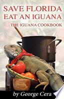 The Iguana Cookbook, Save Florida Eat an Iguana