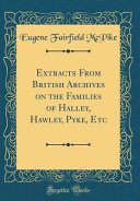 Extracts From British Archives On The Families Of Halley Hawley Pyke Etc Classic Reprint