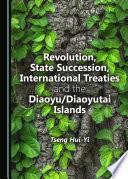 Revolution  State Succession  International Treaties and the Diaoyu Diaoyutai Islands Book