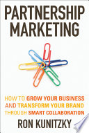 """""""Partnership Marketing: How to Grow Your Business and Transform Your Brand Through Smart Collaboration"""" by Ron Kunitzky"""