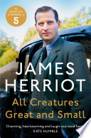 All Creatures Great and Small  : The Classic Memoirs of a Yorkshire Country Vet
