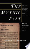 The Mythic Past  Biblical Archaeology And The Myth Of Israel Book PDF