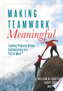 Making Teamwork Meaningful  : Leading Progress-Driven Collaboration in a PLC at WorkTM