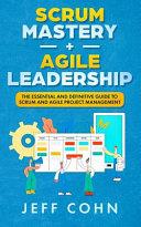Scrum Mastery + Agile Leadership