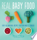 """Real Baby Food: Easy, All-Natural Recipes for Your Baby and Toddler"" by Jenna Helwig"