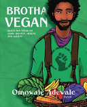 link to Brotha vegan : black male vegans speak on food, identity, health, and society in the TCC library catalog