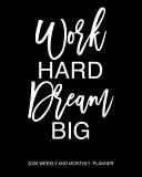Work Hard Dream Big 2020 Weekly And Monthly Planner