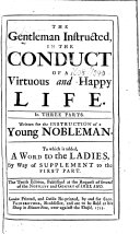 The Gentleman Instructed  in the Conduct of a Virtuous and Happy Life     The Tenth Edition  Etc   By William Darrell  With a Dedication Signed  Geo  Hickes  and a Prefatory Epistle Signed  I  Y  D