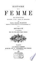 Histoire de la femme, sa condition politique, civile, morale et religieuse. Antiquité