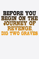 Before You Begin On The Journey Of Revenge Dig Two Graves