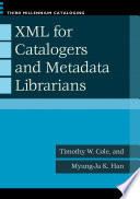 Xml For Catalogers And Metadata Librarians Book PDF