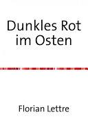 Dunkles Rot im Osten - ein Roman
