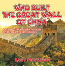 Who Built The Great Wall of China? Ancient China Books for Kids | Children's Ancient History