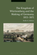 The Kingdom of W  rttemberg and the Making of Germany  1815 1871