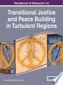 Handbook Of Research On Transitional Justice And Peace Building In Turbulent Regions