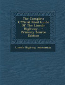 The Complete Official Road Guide of the Lincoln Highway      Primary Source Edition