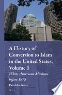 A History of Conversion to Islam in the United States, Volume 1