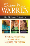 The PJ Sugar Collection: Nothing but Trouble / Double Trouble / Licensed for Trouble Pdf