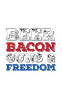 Beer Bacon Guns And Freedom