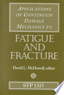 Applications Of Continuum Damage Mechanics To Fatigue And Fracture Book PDF