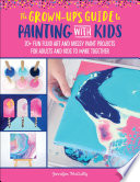The Grown Up s Guide to Painting with Kids