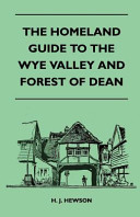 The Homeland Guide to the Wye Valley and Forest of Dean