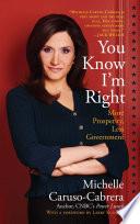 """""""You Know I'm Right: More Prosperity, Less Government"""" by Michelle Caruso-Cabrera"""