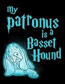 My Patronus Is a Basset Hound