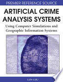Artificial Crime Analysis Systems Using Computer Simulations And Geographic Information Systems Book PDF