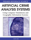 Artificial Crime Analysis Systems  Using Computer Simulations and Geographic Information Systems