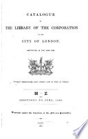Catalogue of the Library of the Corporation of the City of London  Instituted in the Year 1824  M Z and additions to June  1889 Book