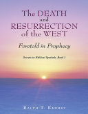 Pdf The Death and Resurrection of the West: Foretold In Prophecy Secrets In Biblical Symbols, Book 1 Telecharger