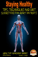 Staying Healthy Tips, Techniques and Diet Suggestions for Heart Patients