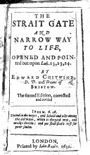 The Strait Gate and Narrow Way to Life, Opened and Pointed Out Upon Luk. 13, 23, 24 ... The Second Edition, Corrected and Revised