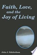 Faith  Love  and the Joy of Living