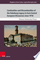 Continuities and Discontinuities of the Habsburg Legacy in East Central European Discourses since 1918