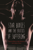 Star Bodies and the Erotics of Suffering
