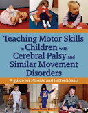 Teaching Motor Skills to Children with Cerebral Palsy and Similar Movement Disorders Book