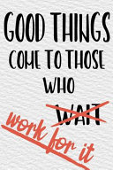 Good Things Come to Those Who Work for It