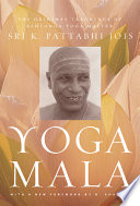 """Yoga Mala: The Original Teachings of Ashtanga Yoga Master Sri K. Pattabhi Jois"" by Sri K. Pattabhi Jois, R. Sharath"
