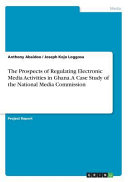 The Prospects of Regulating Electronic Media Activities in Ghana  A Case Study of the National Media Commission