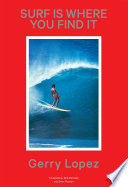 """""""Surf Is Where You Find It"""" by Gerry Lopez, Rob Machado, Steve Pezman"""