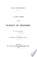 A Few Words on the subject of Religion  By an Outsider