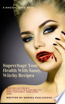 Supercharge Your Health With Sassy  Witchy Recipes   Quick And Easy Organic Juice Recipes To Trim Your Body Fat  Boost Your Energy  Mojo   Much More