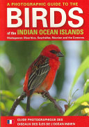 A Photographic Guide to Birds of the Indian Ocean Islands
