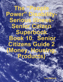 "The ""People Power"" Disability-Serious Illness-Senior Citizen Superbook: Book 10. Senior Citizens Guide 2 (Money, Housing, Products)"