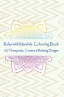 Relax with Mandala Colouring Book  120 Therapeutic  Creative   Relaxing Designs