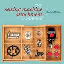 The Sewing Machine Attachment Handbook