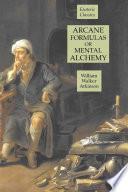 Arcane Formulas Or Mental Alchemy Esoteric Classics