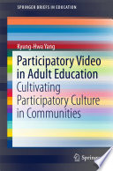 Participatory Video in Adult Education Cultivating Participatory Cultures in Communities